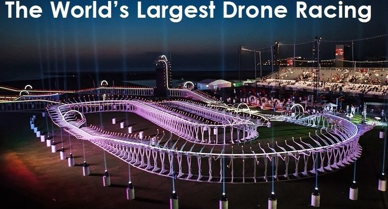 The World's Largest Drone Racing, 2016 – More Details!
