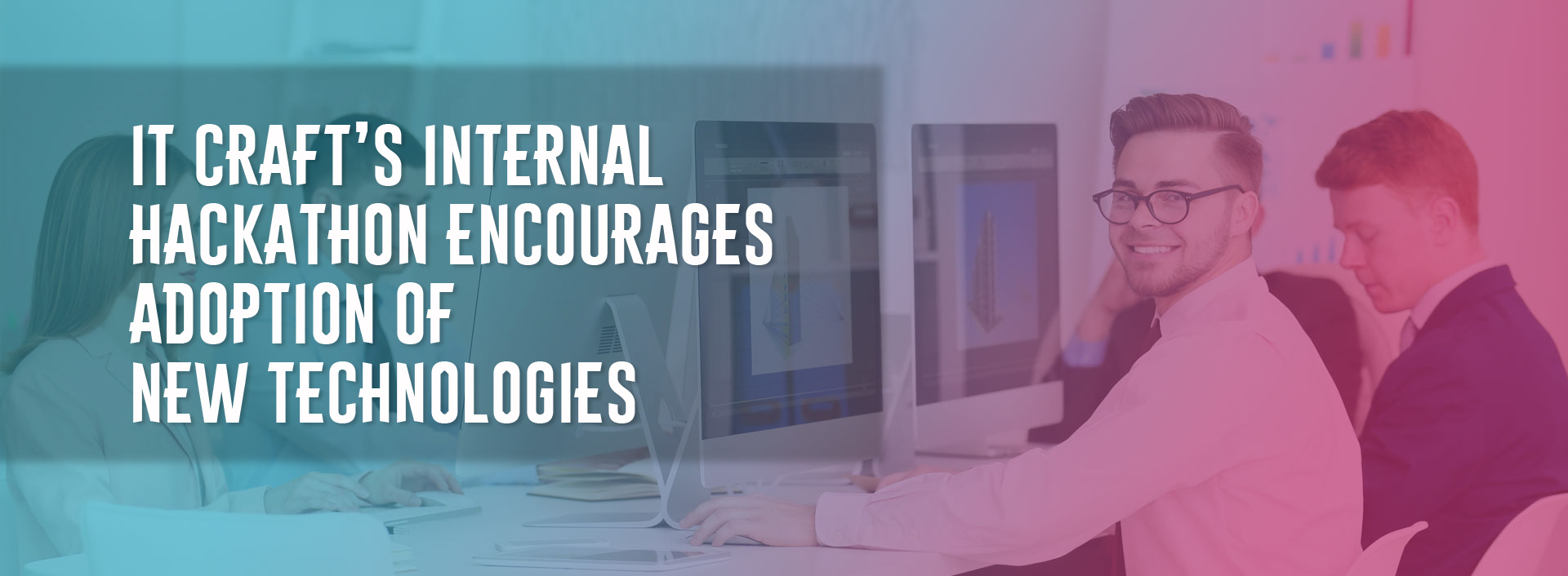 IT Craft's Internal Hackathon Encourages Adoption of New Technologies